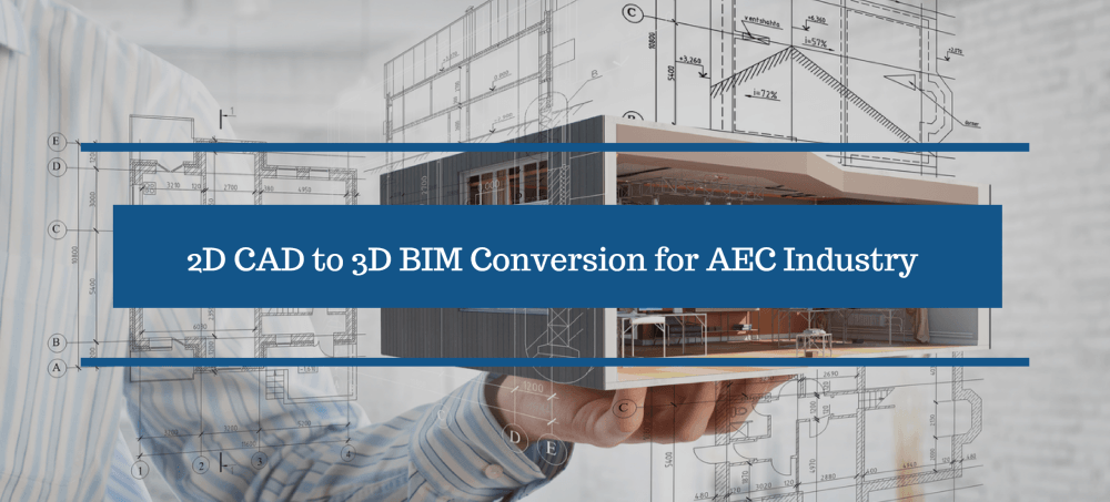 2D CAD to 3D BIM Conversion for AEC Industry