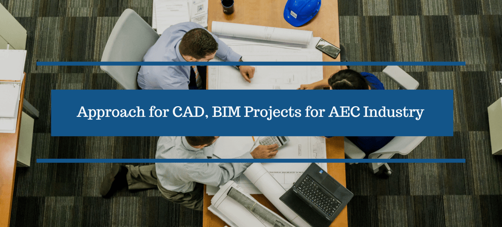 Approach for CAD, BIM Projects for AEC Industry