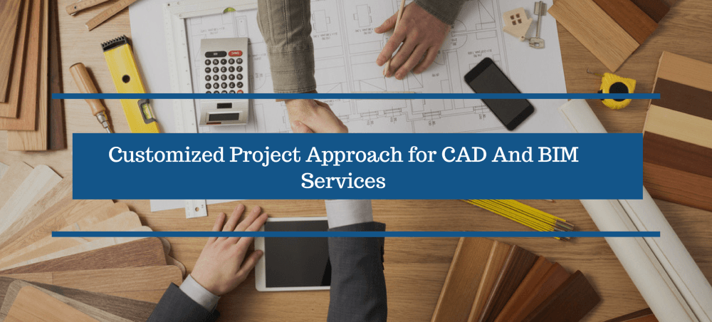 Customized Project Approach for Architectural CAD And BIM Services