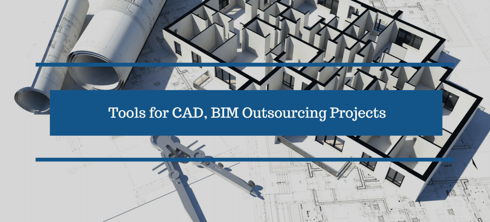 Tools for CAD, BIM Outsourcing Projects for AEC Industry